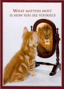 "Picture of a kitten looking in the mirror and whose reflection is a lion. the quote is ""what matters most is how you see yourself."""