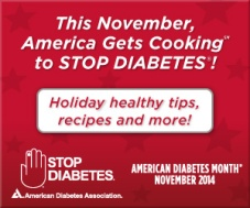 This November America Gets Cooking to Stop Diabetes! Holiday healthy tips, recipes and more! American Diabetes Association