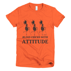 "Women's Orange Tee with 3 Abigails and the slogan ""Blind Chicks With Attitude"""