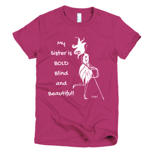 "Women's Raspberry Tee with an image of Abigail and the slogan ""My Sister is Bold Blind and Beautiful!"""