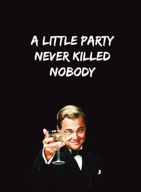 a-little-party-never-killed-nobody-quote-1.jpg