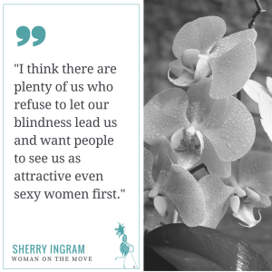 """""""I think there are plenty of us who refuse to let our blindness lead us and want people to see us as attractive even sexy women first."""""""